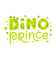 dino prince childish print with dinosaur elements vector image vector image