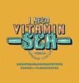 font i need vitamin sea vector image