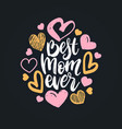best mom ever hand lettering happy mothers vector image vector image