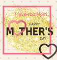 Gold glitter Happy Mothers Day greeting card vector image vector image