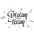 dream team handwritten text vector image vector image