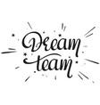 dream team handwritten text vector image