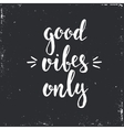 Good vibes only Hand drawn typography poster vector image vector image