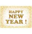 gold glitter happy new year greeting card vector image vector image