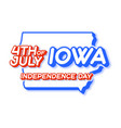 iowa state 4th july independence day with map vector image vector image