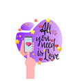 all you need is love romantic slogan for a t vector image vector image