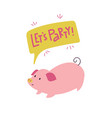 lets party print with adorable playful piggy vector image vector image