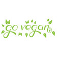 calligraphy go vegan hand drawn sign vector image vector image