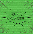 comic zero waste eco green concept vector image