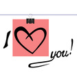 I love you on paper vector image vector image