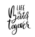 life is better togever modern dry brush vector image vector image
