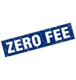 square grunge blue zero fee stamp vector image vector image