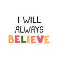 i will always believe - fun hand drawn nursery vector image vector image