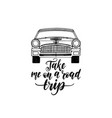 take me in a road trip hand lettering poster vector image