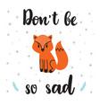 dont be so sad motivational quote cute hand vector image vector image