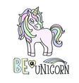 pink unicorn and be a unicorn lettering on the vector image vector image