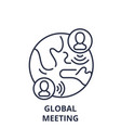 global meeting line icon concept global meeting vector image vector image
