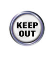 button with the inscription-keep out with a vector image vector image