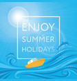 enjoy summer holidays - poster card vector image vector image