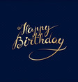 happy birthday - hand lettering card vector image vector image