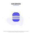 our services burger fast food fast food solid vector image vector image