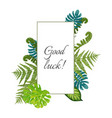 good luck poster decorated by exotic fern leaves vector image vector image