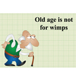 Old age is not for wimps vector image vector image