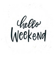 simple hand drawn lettering hello weekend vector image vector image