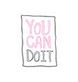 you can doodle retro vintage motivation text vector image
