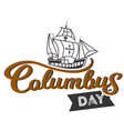 columbus day logo sign with ship and inscription vector image vector image