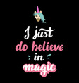 i just do believe in magic vector image vector image