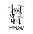 just do it tomorrow motivational vector image