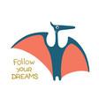 follow your dreams cute dinosaur vector image