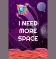 i need more space space motivation poster vector image
