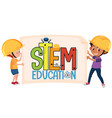 stem education logo with kids wearing engineer vector image vector image