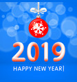 red christmas ball by 2019 happy new year vector image vector image