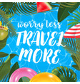 worry less travel more message on marine vector image vector image