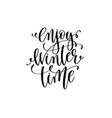 enjoy winter time hand lettering positive quote to vector image