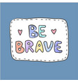 modern cute colorful fashion patch be brave on vector image vector image