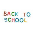 handmade modeling clay words back to school vector image