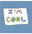 modern cute colorful fashion patch i am cool on vector image vector image