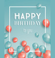 happy birthday card with flying balloons and vector image vector image