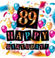 happy birthday 89 years anniversary vector image vector image