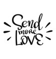 lettering phrase - send more love vector image vector image