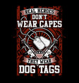 real heroes dont wear cap they wear dog tag vector image