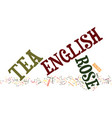 the english tea rose text background word cloud vector image vector image