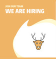 join our team busienss company reindeer we are vector image vector image