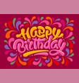 happy birthday brush lettering design vector image vector image