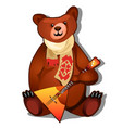 the brown bear holds the national russian musical vector image vector image