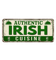 authentic irish cuisine vintage rusty metal sign vector image vector image